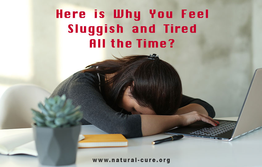 Why Do I Feel Sluggish and Tired All the Time?